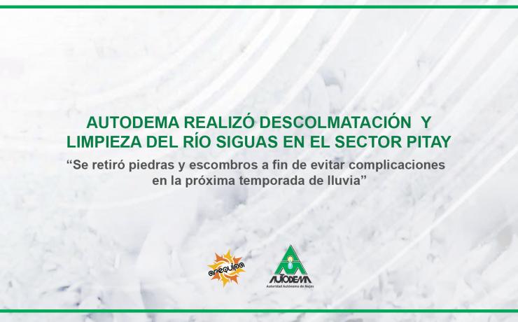 AUTODEMA REALIZÓ DESCOLMATACIÓN Y LIMPIEZA DEL RÍO SIGUAS EN EL SECTOR PITAY